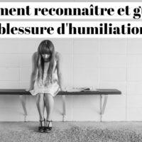 Comment reconnaître et guérir une blessure d'humiliation ?