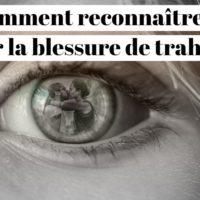 Blessure de trahison : comment la reconnaître et la guérir ?