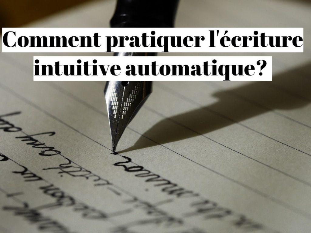 Comment pratiquer l'écriture intuitive automatique ?