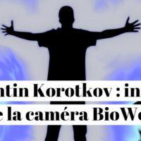 Konstantin Korotkov : inventeur de la caméra BioWell pour voir la lumière dégagée par le corps humain