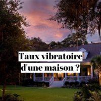 Comment augmenter le taux vibratoire d'une maison?