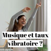 Comment augmenter son taux vibratoire avec la musique?