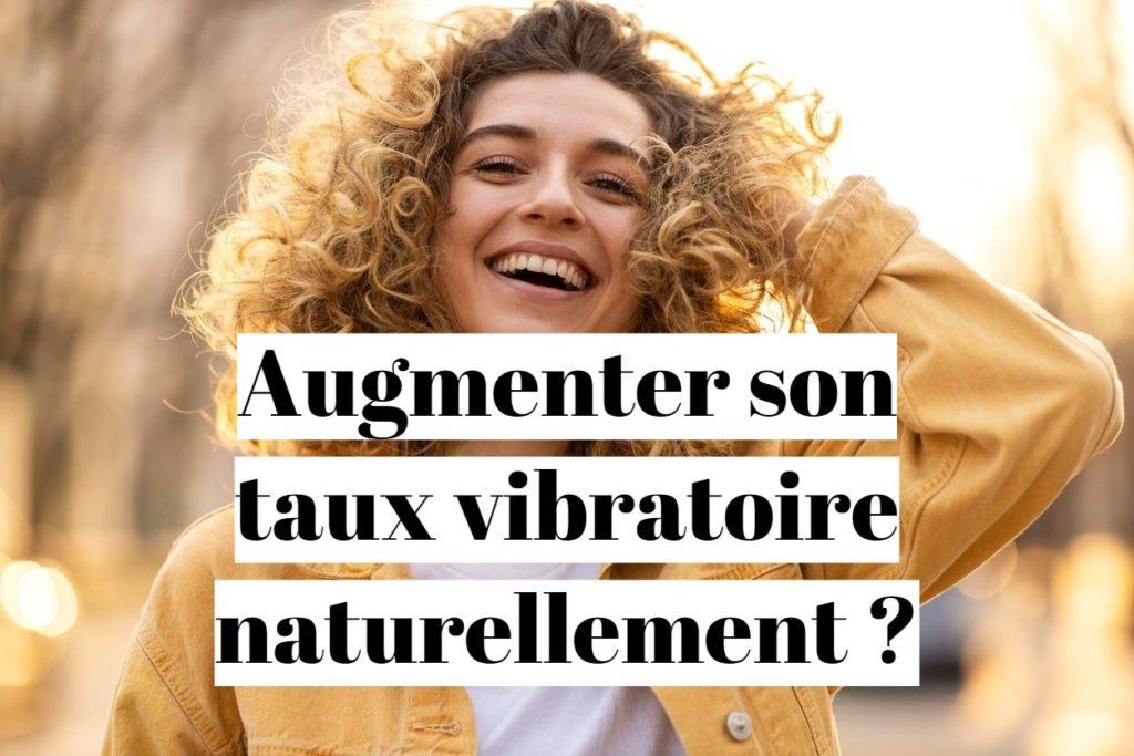 Comment augmenter son taux vibratoire naturellement?
