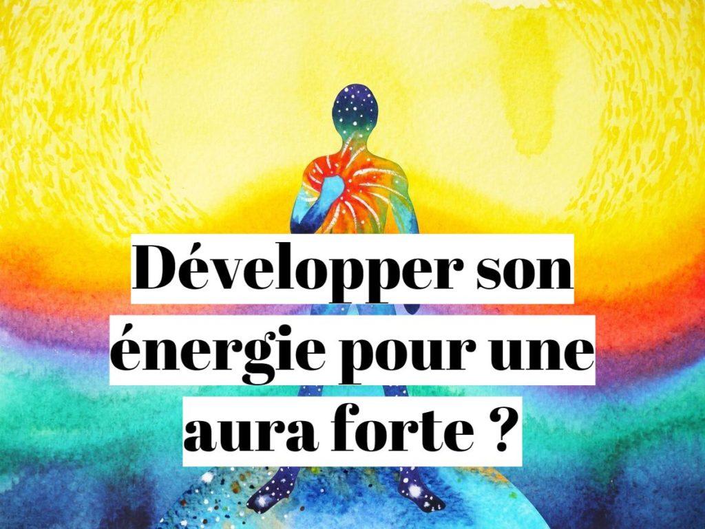 Comment développer son énergie pour avoir une aura forte?