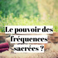Comment utiliser les fréquences sacrées dans sa vie?