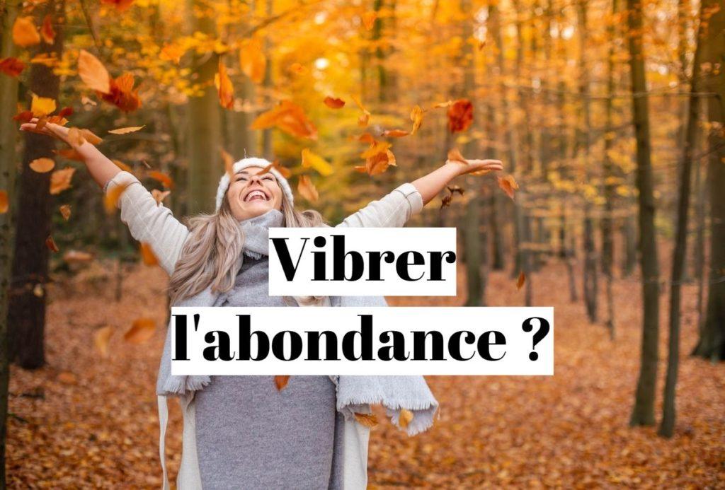 Comment vibrer l'abondance et augmenter ses fréquences vibratoires?