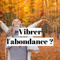Comment vibrer l'abondance spirituelle et la prospérité financière ?