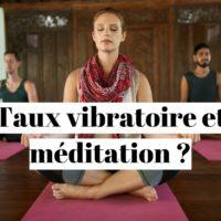 Quelle méditation pour augmenter sa fréquence vibratoire?