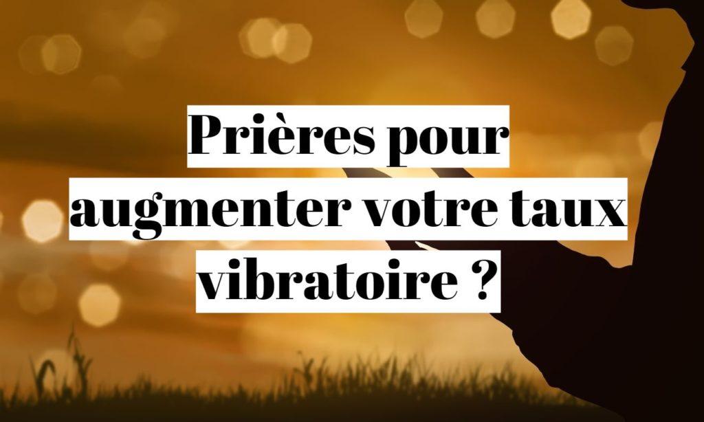Quelle prière pour augmenter son taux vibratoire?