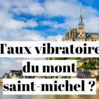 Taux vibratoire du Mont Saint-Michel?
