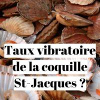 Taux vibratoire d'une coquille saint jacques?