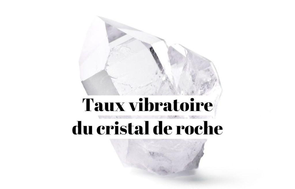 Taux vibratoire et cristal de roche?