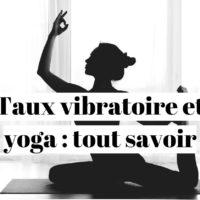 Taux vibratoire et yoga: les meilleures pratiques?