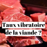 Quel est le taux vibratoire de la viande? La vérité!