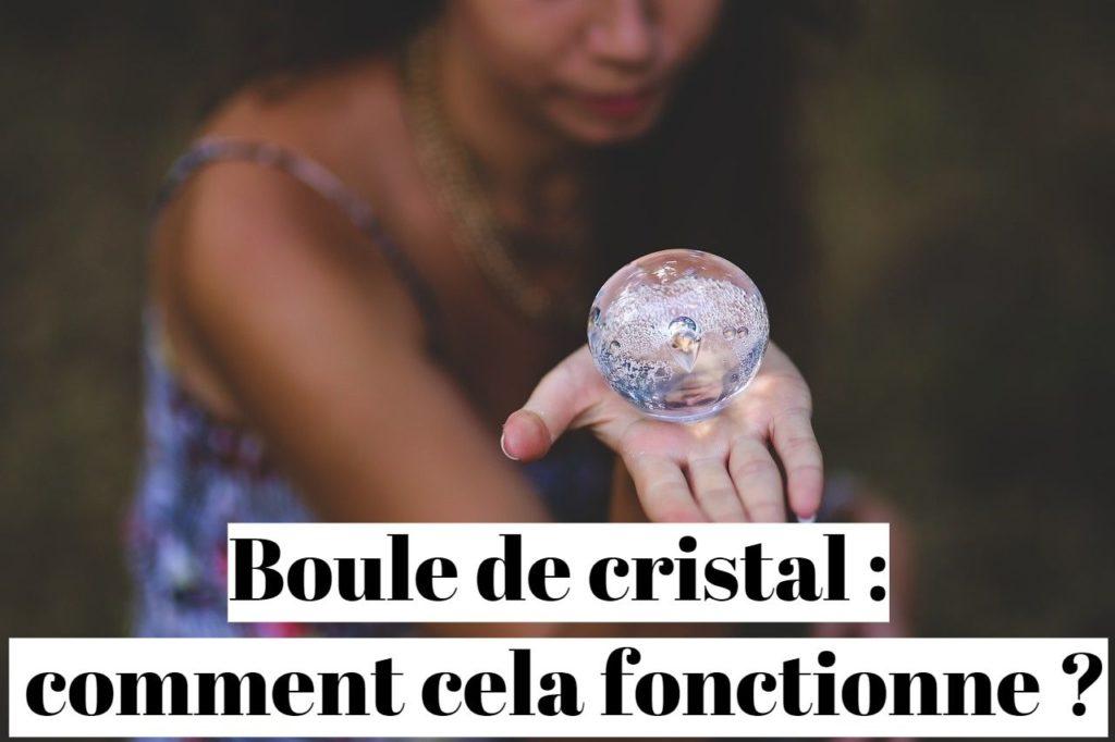 Boule de cristal : comment cela fonctionne exactement ?