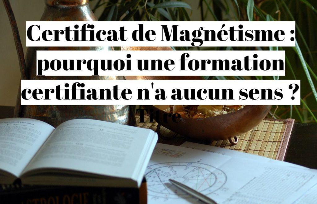 Certificat de Magnétisme : pourquoi une formation certifiante n'a aucun sens ?