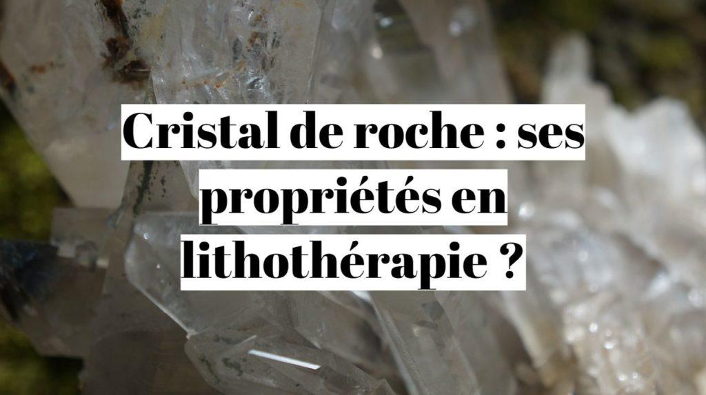 Cristal de roche : ses propriétés en lithothérapie ?