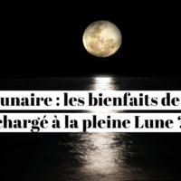 Eau lunaire : les bienfaits de l'eau chargé à la pleine Lune ?
