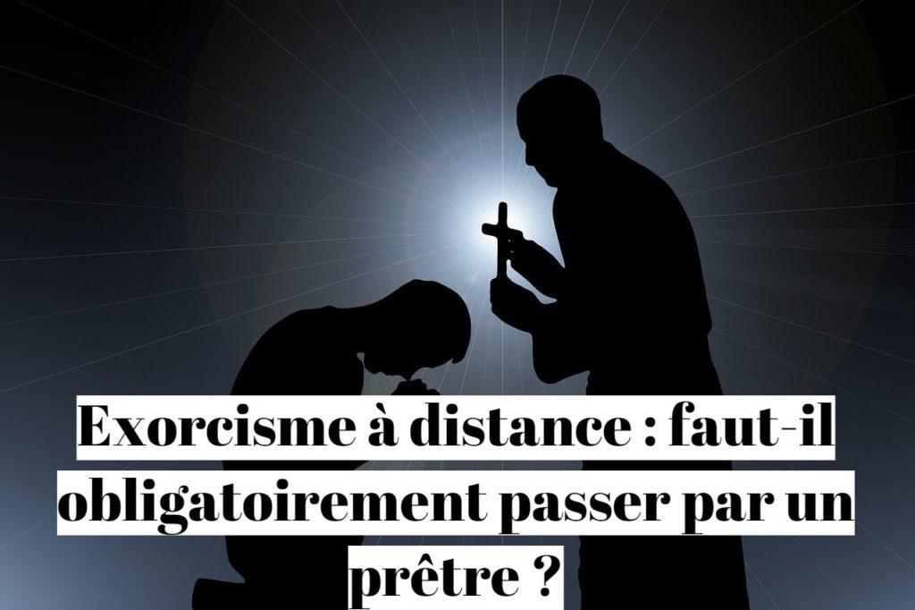 Exorcisme à distance : faut-il obligatoirement passer par un prêtre ?