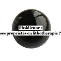 Obsidienne : quelles sont ses propriétés en lithothérapie ?