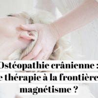 Ostéopathie crânienne : thérapie cranio-sacrale proche du magnétisme ?
