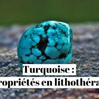 Turquoise : quelles sont ses propriétés en lithothérapie ?